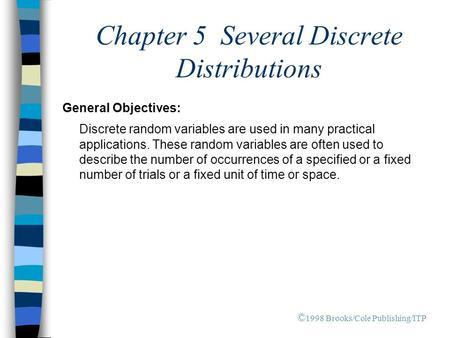 Chapter 5 Several Discrete Distributions General Objectives: Discrete random variables are used in many practical applications. These random variables.