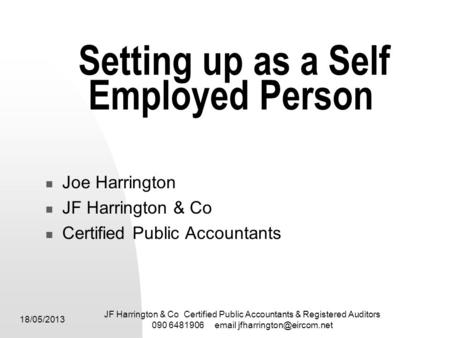 18/05/2013 JF Harrington & Co Certified Public Accountants & Registered Auditors 090 6481906  Setting up as a Self Employed.