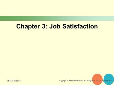 Chapter 3: Job Satisfaction Copyright © 2010 by The McGraw-Hill Companies, Inc. All rights reserved. McGraw-Hill/Irwin.