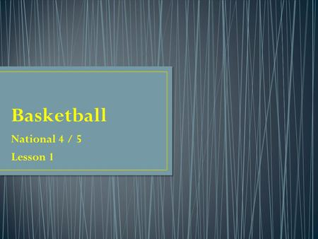 National 4 / 5 Lesson 1. Know about basketball Want to know about basketball Learned about basketball Starter Task 1 Working individually consider two.