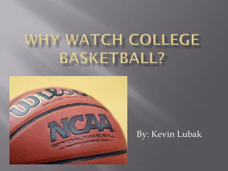 By: Kevin Lubak.  According to yahoo sports writer Joe Dorish, over the last three years the average of 20.4 million people watched the college basketball.