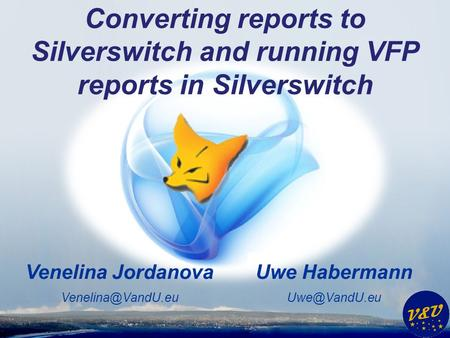 Uwe Habermann Venelina Jordanova Converting reports to Silverswitch and running VFP reports in Silverswitch.