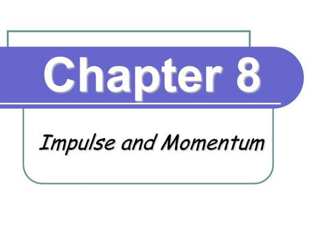 Chapter 8 Impulse and Momentum.