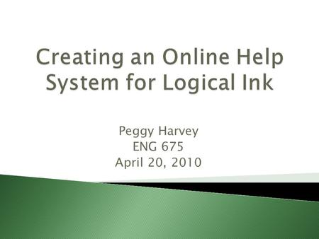 Peggy Harvey ENG 675 April 20, 2010.  Background  Problem  Initial Concerns  Decisions and Challenges  Result  What's Next.