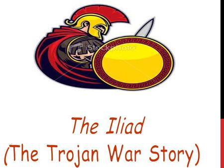 BASIC INFORMATION * The Iliad starts nine years into the Trojan War (you will read this in 10 th grade). *The Trojan War takes place in Troy which is.