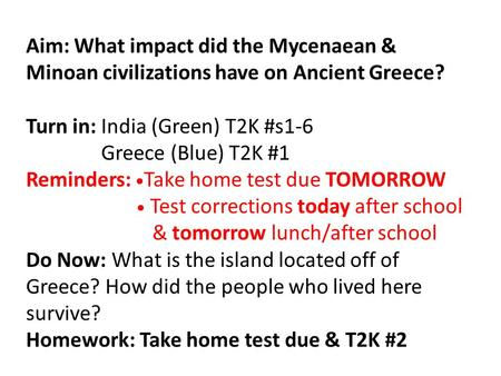 Aim: What impact did the Mycenaean & Minoan civilizations have on Ancient Greece? Turn in: India (Green) T2K #s1-6 Greece (Blue) T2K #1 Reminders: Take.