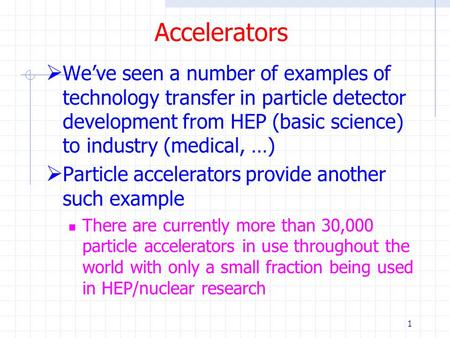 Accelerators We've seen a number of examples of technology transfer in particle detector development from HEP (basic science) to industry (medical, …)