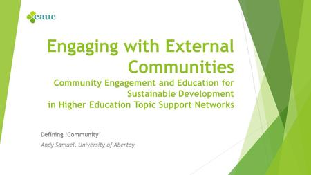Engaging with External Communities Community Engagement and Education for Sustainable Development in Higher Education Topic Support Networks Defining 'Community'