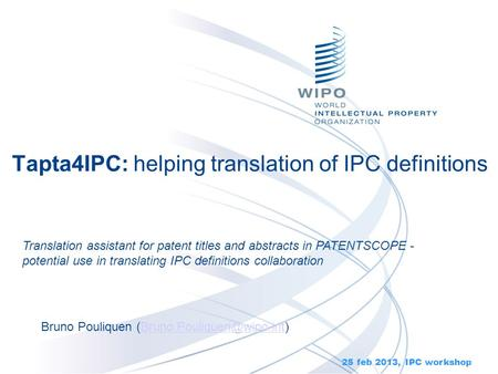 Tapta4IPC: helping translation of IPC definitions Bruno Pouliquen 25 feb 2013, IPC workshop Translation.