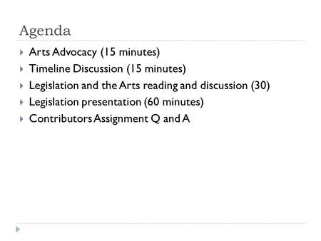 Agenda Arts Advocacy (15 minutes) Timeline Discussion (15 minutes)