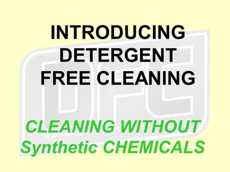 INTRODUCING DETERGENT FREE CLEANING CLEANING WITHOUT Synthetic CHEMICALS.