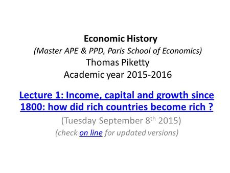 Economic History (Master APE & PPD, Paris School of Economics) Thomas Piketty Academic year 2015-2016 Lecture 1: Income, capital and growth since 1800: