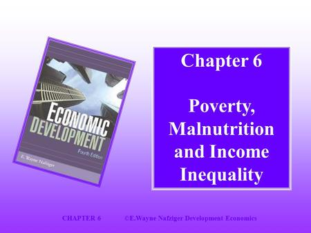 CHAPTER 6©E.Wayne Nafziger Development Economics Chapter 6 <strong>Poverty</strong>, Malnutrition <strong>and</strong> Income Inequality.