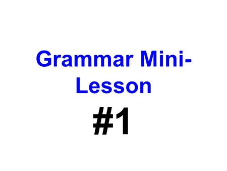 Grammar Mini-Lesson #1.