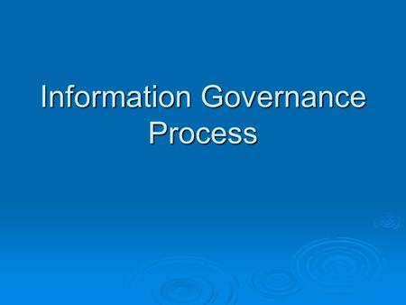 Information Governance Process. Accessing the Information Governance Process Microsite.