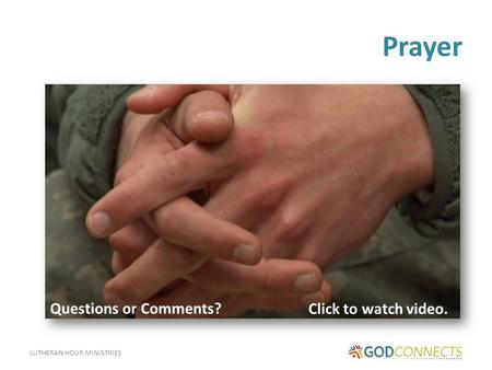 LUTHERAN HOUR MINISTRIES Prayer Click to watch video. Questions or Comments?