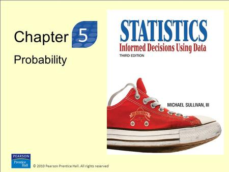 Chapter Probability © 2010 Pearson Prentice Hall. All rights reserved 3 5.