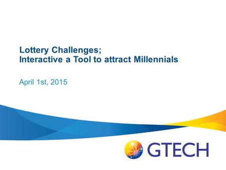 Lottery Challenges; Interactive a Tool to attract Millennials April 1st, 2015.