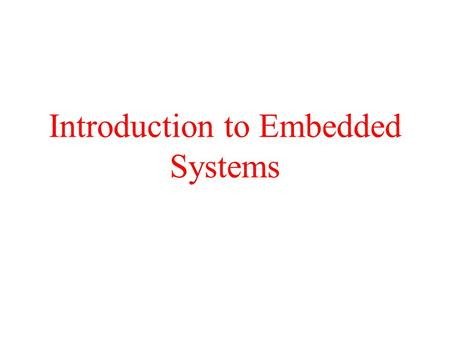 Introduction to Embedded Systems. What is an Embedded System? Electronic devices that incorporate a microprocessor or microcontroller within their implementation.