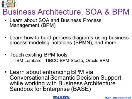 SOA & BPM  Business Architecture, SOA & BPM Learn about SOA and Business Process Management (BPM) Learn how to build process diagrams.