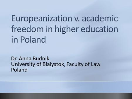 Dr. Anna Budnik University of Bialystok, Faculty of Law Poland.