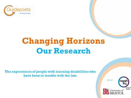 Changing Horizons Our Research The experiences of people with learning disabilities who have been in trouble with the law. Part of.