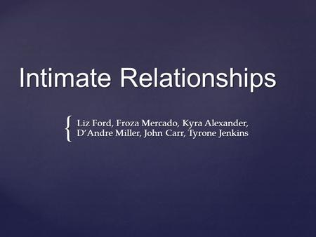 { Intimate Relationships Liz Ford, Froza Mercado, Kyra Alexander, D'Andre Miller, John Carr, Tyrone Jenkins.