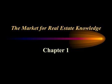 The Market for Real Estate Knowledge Chapter 1. Real Estate - Physical Land and Attached Structures What is Real Estate?