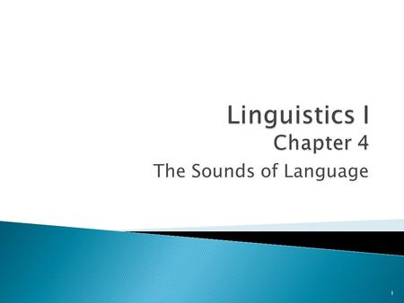 Linguistics I Chapter 4 The Sounds of Language.