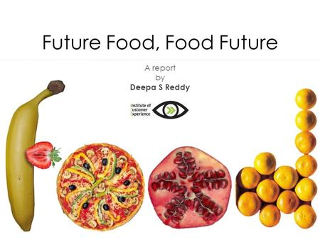 ICE, All rights reserved Future <strong>Food</strong>, <strong>Food</strong> Future A report by Deepa S Reddy.