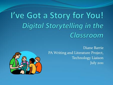 Diane Barrie PA Writing and Literature Project, Technology Liaison July 2011.