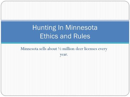 Minnesota sells about ½ million deer licenses every year. Hunting In Minnesota Ethics and Rules.