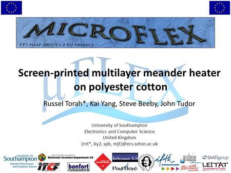 Screen-printed multilayer meander heater on polyester cotton Russel Torah*, Kai Yang, Steve Beeby, John Tudor University of Southampton Electronics and.