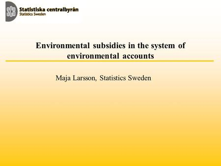 Environmental subsidies in the system of environmental accounts Maja Larsson, Statistics Sweden.