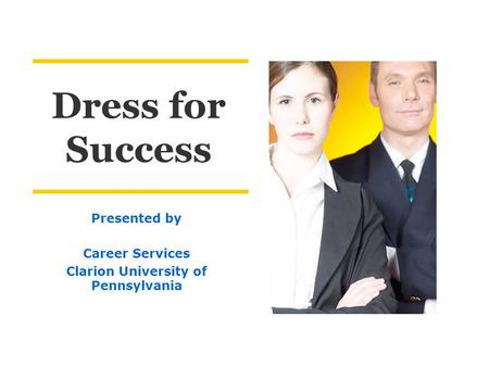 Dress for Success Presented by Career Services Clarion University of Pennsylvania.