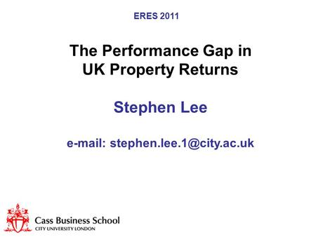 ERES 2011 The Performance Gap in UK Property Returns Stephen Lee
