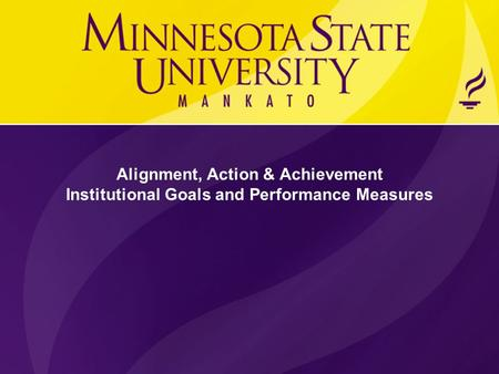 Alignment, Action & Achievement Institutional Goals and Performance Measures.
