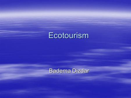 Ecotourism Badema Dizdar. References: Peter Sjøholt: Eco-tourism and local development. Conceptual and theoretical framework and problems in implementation.