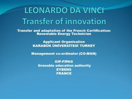 Transfer and adaptation of the French Certification: Renewable Energy Technician Applicant Organisation KARABÜK ÜNİVERSİTESİ TURKEY Management co-ordinator.
