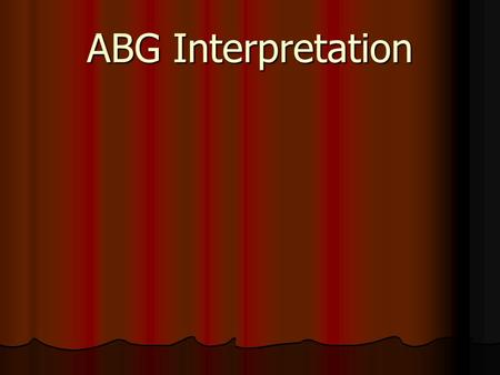 ABG Interpretation. Normal Arterial Blood Gas Values PH 7.35-7.45 PH 7.35-7.45 PaCo2 35-45 mm Hg PaCo2 35-45 mm Hg PaO2 70-100 mm Hg (depends on age)
