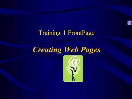 Training 1 FrontPage Creating Web Pages. 2 Objectives 1. Open FrontPage. 2. Create Web pages. 3. Insert pictures 4. Create a hyperlink from a picture.