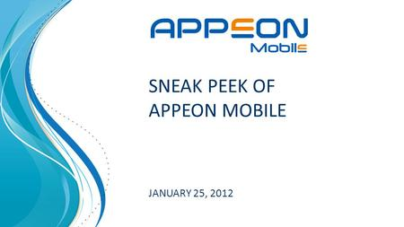 SNEAK PEEK OF APPEON MOBILE JANUARY 25, 2012. 2 – August 14, 2015 MOBILE MARKET TRENDS Some recent figures about the worldwide Market: 1 Billion Smartphone.