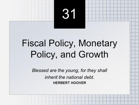 31 Fiscal Policy, Monetary Policy, and Growth
