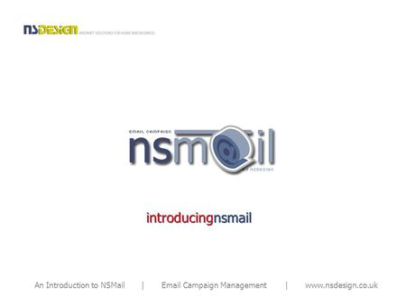 An Introduction to NSMail | Email Campaign Management | www.nsdesign.co.uk introducingnsmail.