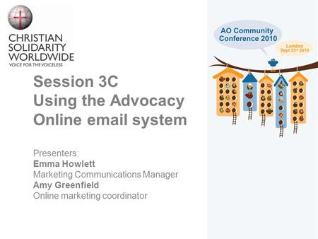 Session 3C Using the Advocacy Online email system Presenters: Emma Howlett Marketing Communications Manager Amy Greenfield Online marketing coordinator.