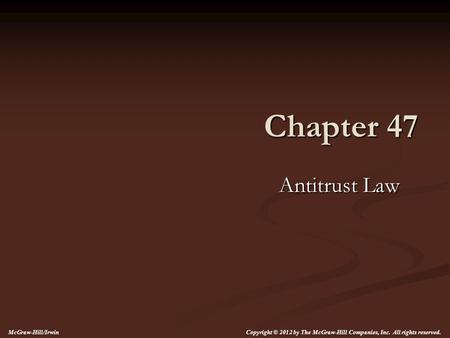 Chapter 47 Antitrust Law McGraw-Hill/Irwin Copyright © 2012 by The McGraw-Hill Companies, Inc. All rights reserved.