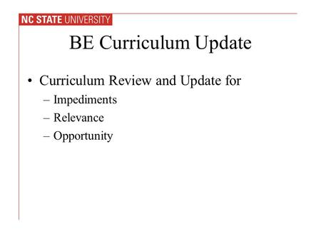 BE Curriculum Update Curriculum Review and Update for –Impediments –Relevance –Opportunity.