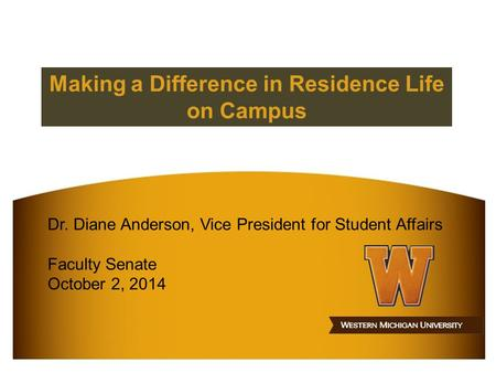 Making a Difference in Residence Life on Campus Dr. Diane Anderson, Vice President for Student Affairs Faculty Senate October 2, 2014.