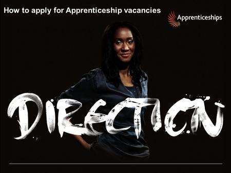 How to apply for Apprenticeship vacancies. 2 | Presentation title – 00/00/2012 Ready? Apprenticeships.org.uk National Apprenticeship Service.