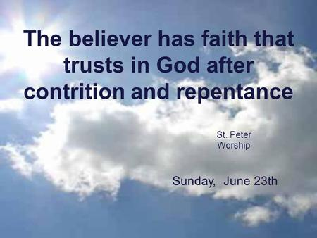 The believer has faith that trusts in God after contrition and repentance St. Peter Worship Sunday, June 23th.